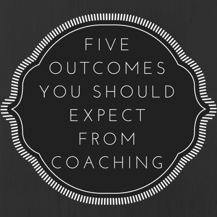 Five Outcomes You Should Expect from Coaching